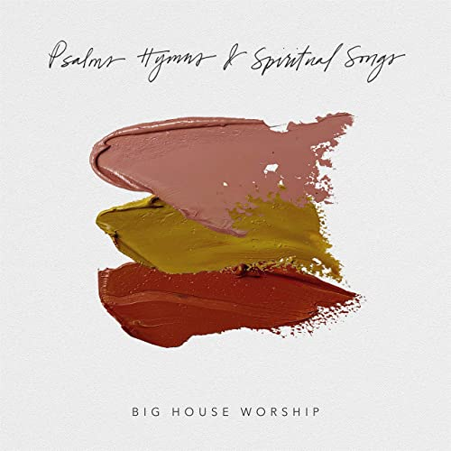 Big House Worship - Psalms, Hymns and Spiritual Songs 2019