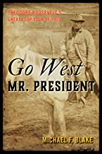 Go West Mr. President: Theodore Roosevelt's Great Loop Tour of 1903