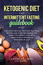 Ketogenic Diet and Intermittent Fasting Guidebook: Discover the Easy Method That Men, Women, and Even Beginners Are Using for Weight Loss With These Simple Metabolic Therapies in 2019