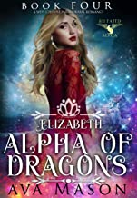Elizabeth, Alpha of Dragons: A Paranormal Romance (Fated Alpha Book 4) (English Edition)