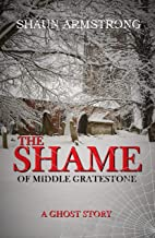 The Shame of Middle Gratestone: A Supernatural Ghost Story