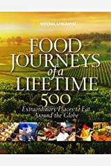 Food Journeys of a Lifetime: 500 Extraordinary Places to Eat Around the Globe Kindle Edition