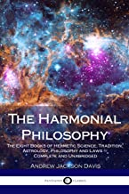 The Harmonial Philosophy: The Eight Books of Hermetic Science, Tradition, Astrology, Philosophy and Laws – Complete and Unabridged
