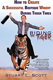 How to Create a Successful Boutique Winery During Tough Times: Riding the Tiger