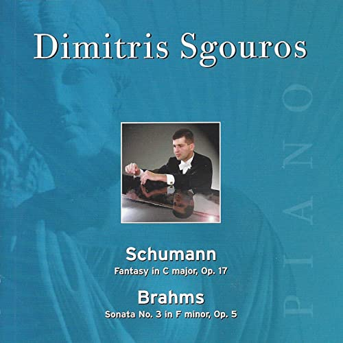 Dimitris Sgouros - Schumann: Fantasy in C Major - Brahms: Sonata No. 3 in F Minor