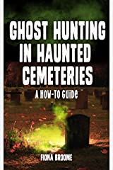 Ghost Hunting in Haunted Cemeteries: A How-To Guide Kindle Edition