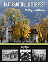 That Beautiful Little Post: The Story of Fort Missoula