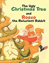 The Ugly Christmas Tree and Rosco the Reluctant Rabbit
