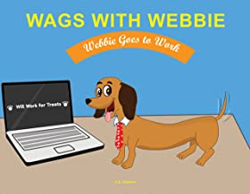 Wags With Webbie Book Series (Book 1): Webbie Goes to Work