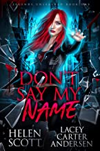Don't Say My Name: A Paranormal Reverse Harem Romance (Legends Unleashed Book 1)