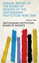 Annual Report of the Board of Regents of the Smithsonian Institution Year 1894