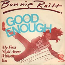 BONNIE RAITT 45 RPM Good Enough / My First Night Alone Without You