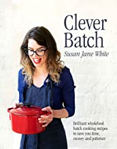 Clever Batch: 100 ridiculously easy, batch-cooking recipes for those short on time, money and patience