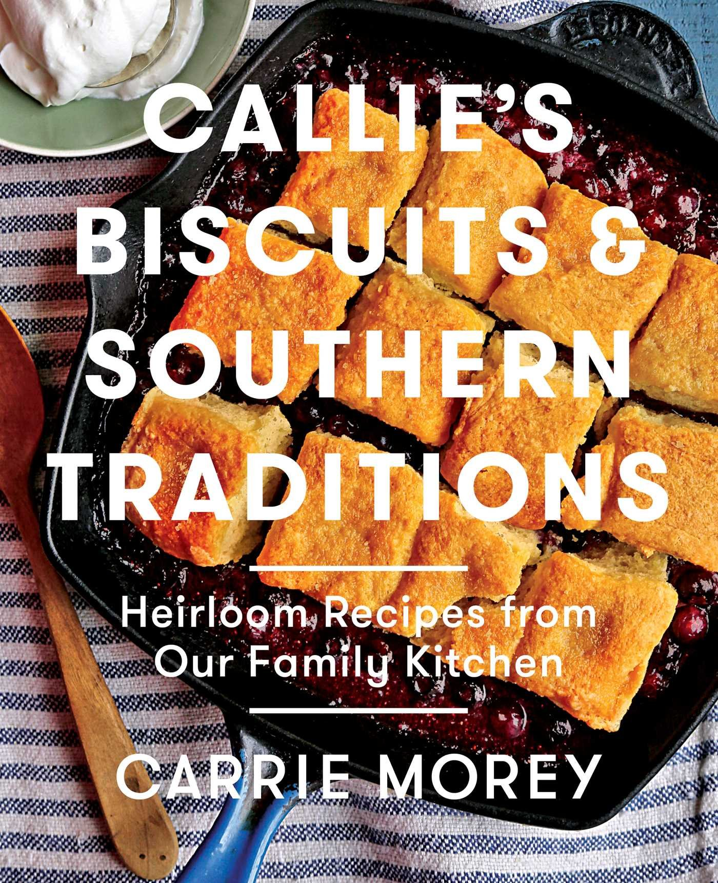 Image OfCallie's Biscuits And Southern Traditions: Heirloom Recipes From Our Family Kitchen