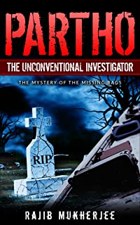 Partho, the Unconventional Investigator: The Mystery Of The Missing Bags (The Partho Mystery Series Book 1)
