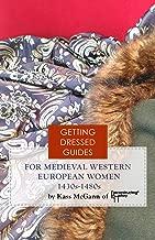 15th century Western European Women's Getting Dressed Guide for the years 1430s-1480s (Getting Dressed Guides) (English Edition)