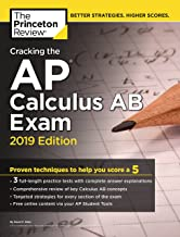 Cracking the AP Calculus AB Exam, 2019 Edition: Practice Tests & Proven Techniques to Help You Score a 5 (College Test Preparation)