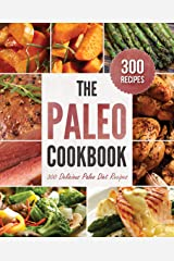 The Paleo Cookbook: 300 Delicious Paleo Diet Recipes Kindle Edition