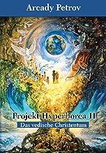 Projekt Hyperborea II: Das Vedische Christentum (German Edition)