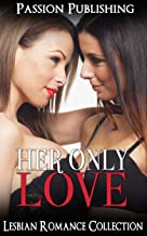 LESBIAN: Her Only Love (FF Lesbian Fiction Drama Romance Collection) (FF New Adult Contemporary Lesbian Romance Short Stories Collection)