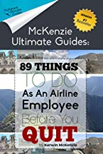 89 Things To Do As An Airline Employee Before You Quit (McKenzie Ultimate Guides)