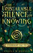 The Unbearable Silence of Knowing (Evernight Fae Book 7)