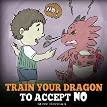 Train Your Dragon to Accept NO: Teach Your Dragon to Accept 'No' for an Answer: A Cute Children Story to Teach Kids About Disagreement, Emotions and Anger Management: My Dragon Books, Book 7