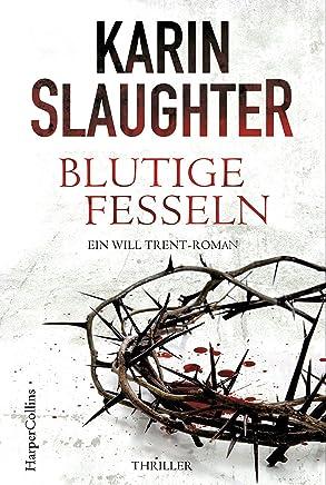 Blutige Fesseln: Ein Will Trent-Roman. Thriller (Georgia-Serie 6) (German Edition)
