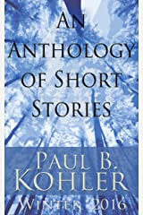 An Anthology of Short Stories: Winter 2016 Kindle Edition