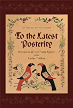 To the Latest Posterity: Pennsylvania-German Family Registers in the Fraktur Tradition (Pennsylvania German History and Culture)