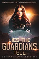 Lies The Guardians Tell (Lies of The Guardians Book 1) Kindle Edition