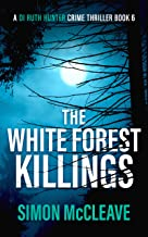 The White Forest Killings: A Snowdonia Murder Mystery Book 6 (A DI Ruth Hunter Crime Thriller)
