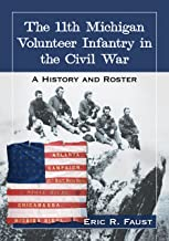 The 11th Michigan Volunteer Infantry in the Civil War: A History and Roster
