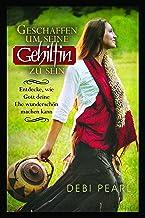 Geschaffen Um Seine Gehilfin Zu Sein: Entdecke, wie Gott deine Ehe wunderschon machen kaan (German Edition)