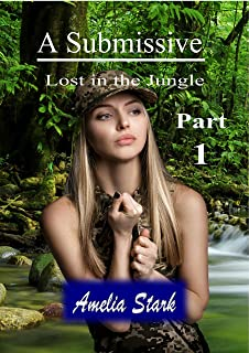 A Submissive: Lost in the Jungle Part One
