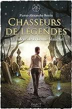 La colère de la Dame blanche (Chasseurs de légendes t. 1) (French Edition)