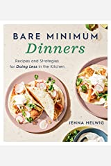 Bare Minimum Dinners: Recipes and Strategies for Doing Less in the Kitchen Kindle Edition
