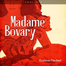 Análisis: Madame Bovary - Gustave Flaubert [Analysis: Madame Bovary - Gustave Flaubert]