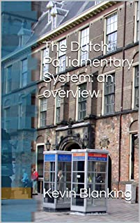 The Dutch Parliamentary System: an overview (English Edition)