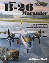 Martin B-26 Marauder: The Ultimate Look: From Drawing Board to Widow Maker Vindicated (The Ultiimate Look)