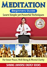 Meditation: Beginner's Guide - Learn Simple yet Powerful Techniques: For Inner Peace, Well-Being & Mental Clarity. (Mindfulness, Yoga, Positive Thinking)