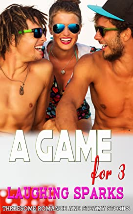 A Game for 3: Laughing Sparks: Threesome Romance and Steamy Stories (English Edition)