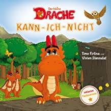 Der kleine Drache Kann-Ich-Nicht: Eine drachenstarke Mutmach-Geschichte für alle kleinen Kann-ich-nicht-Sager (Drachenstark-Buchreihe 1) (German Edition)