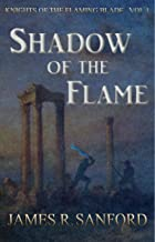 Shadow of the Flame: Knights of the Flaming Blade, Books 1 - 3