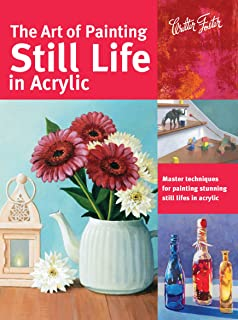 The Art of Painting Still Life in Acrylic (Collector's Series)