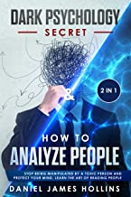 Dark Psychology Secret & How to Analyze People: 2 in 1 Stop Being Manipulated by a Toxic Person and Protect Your Mind, Learn The Art of Reading People