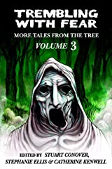 Trembling With Fear: More Tales From The Tree: Volume 3 Kindle Edition