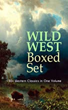 WILD WEST Boxed Set: 150+ Western Classics in One Volume: Cowboy Adventures, Yukon & Oregon Trail Tales, Famous Outlaw Cla...