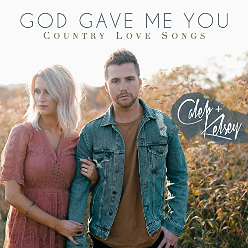 Caleb and Kelsey - God Gave Me You: Country Love Songs 2019