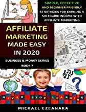 Affiliate Marketing Made Easy In 2020: Simple, Effective And Beginner Friendly Strategies For Earning A Six-Figure Income ...